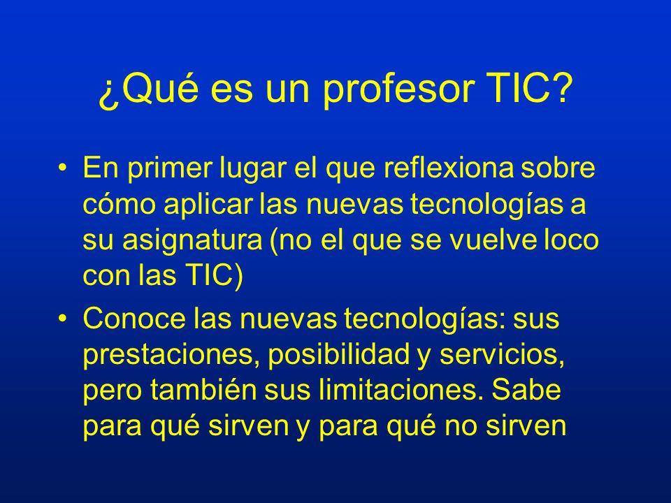 ¿Qué es un profesor TIC? En primer lugar el que reflexiona sobre cómo aplicar las nuevas tecnologías a su asignatura (no el que se vuelve loco con las