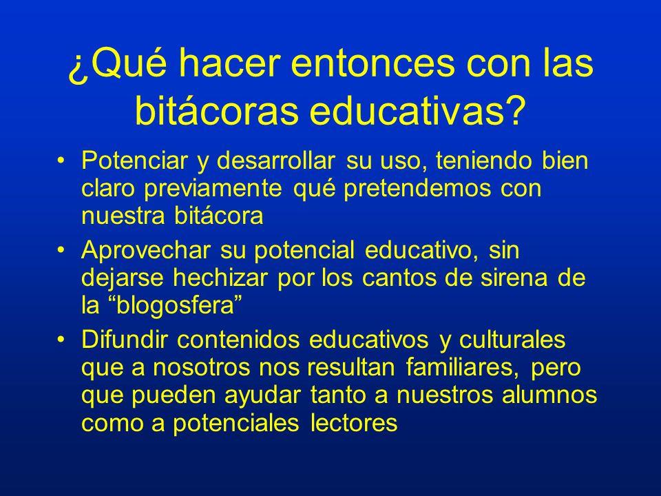 ¿Qué hacer entonces con las bitácoras educativas? Potenciar y desarrollar su uso, teniendo bien claro previamente qué pretendemos con nuestra bitácora