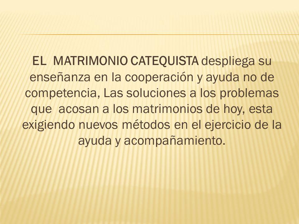 EL MATRIMONIO CATEQUISTA despliega su enseñanza en la cooperación y ayuda no de competencia, Las soluciones a los problemas que acosan a los matrimoni