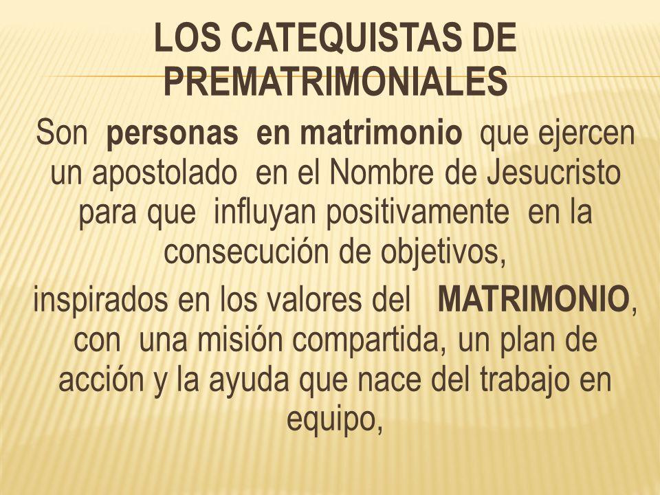 LOS CATEQUISTAS DE PREMATRIMONIALES Son personas en matrimonio que ejercen un apostolado en el Nombre de Jesucristo para que influyan positivamente en