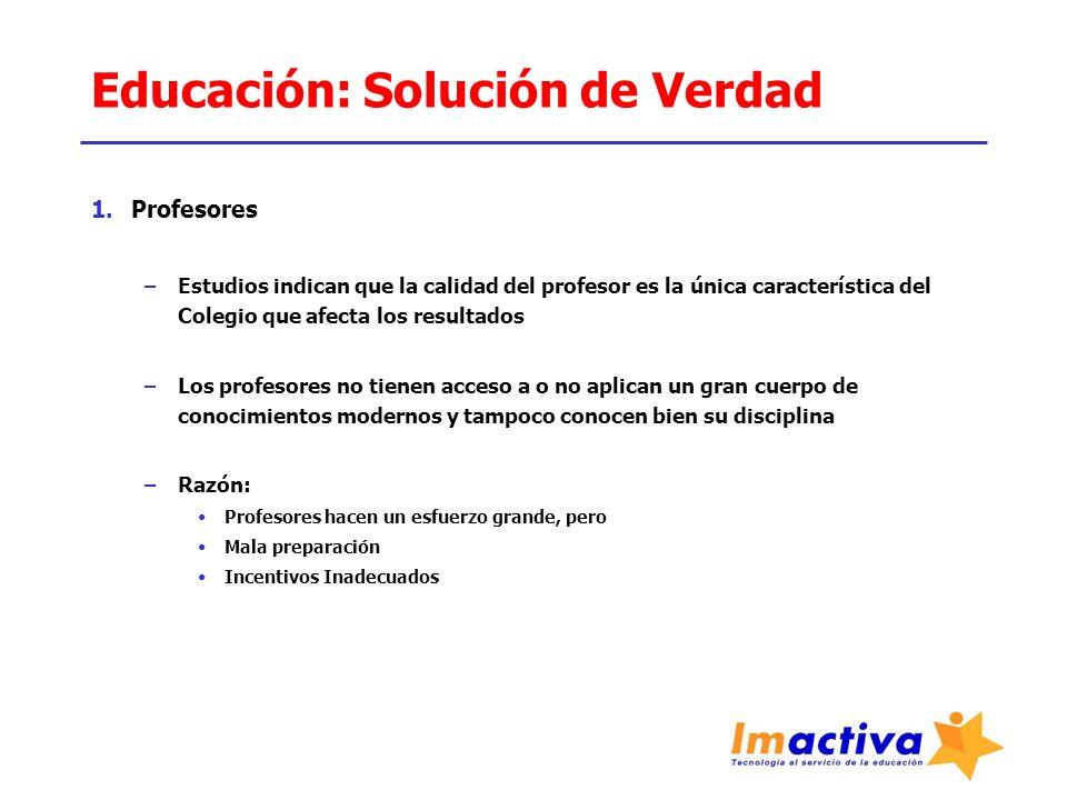 Educación: Solución de Verdad 1.Profesores –Estudios indican que la calidad del profesor es la única característica del Colegio que afecta los resulta