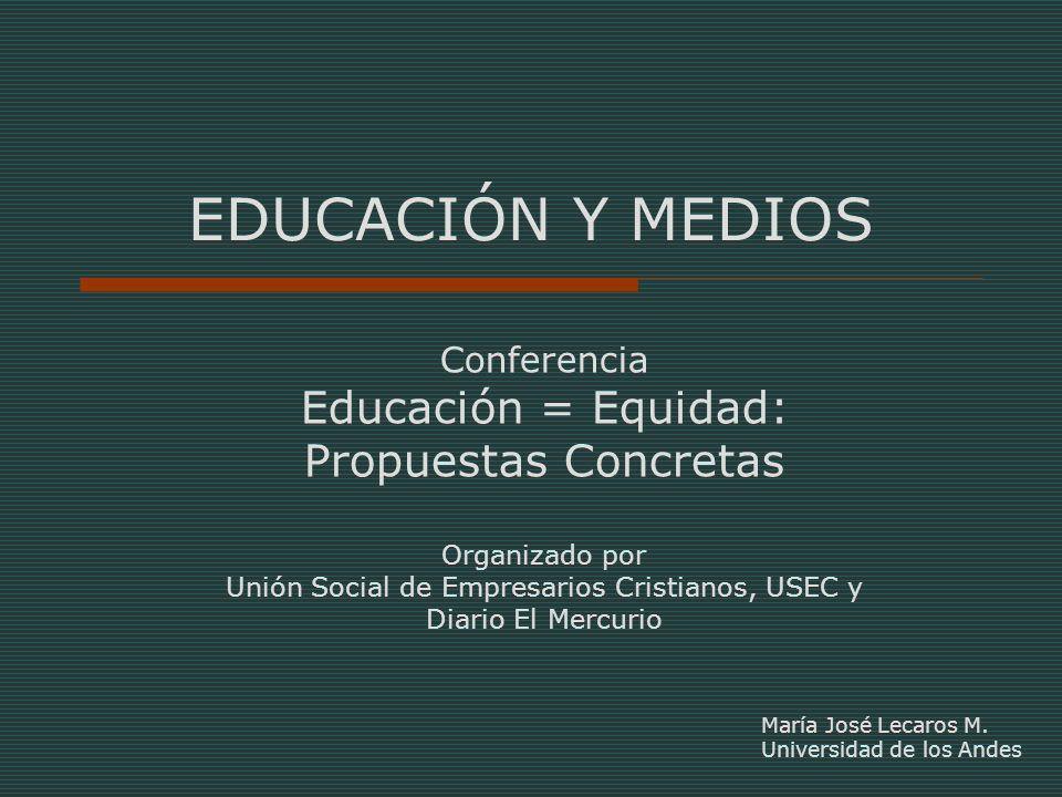 EDUCACIÓN Y MEDIOS María José Lecaros M.