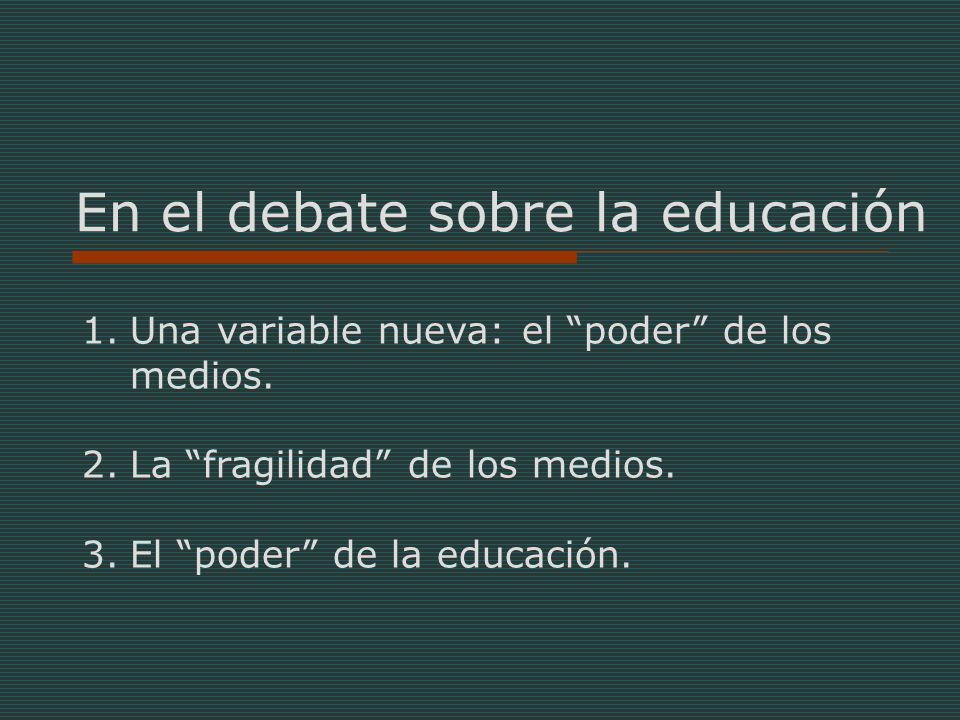 En el debate sobre la educación 1.Una variable nueva: el poder de los medios.