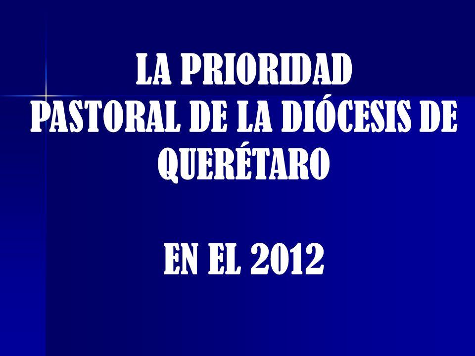 LA PRIORIDAD PASTORAL DE LA DIÓCESIS DE QUERÉTARO EN EL 2012