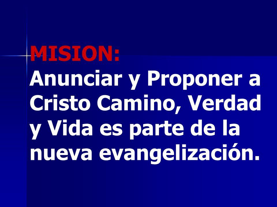 MISION: Anunciar y Proponer a Cristo Camino, Verdad y Vida es parte de la nueva evangelización.