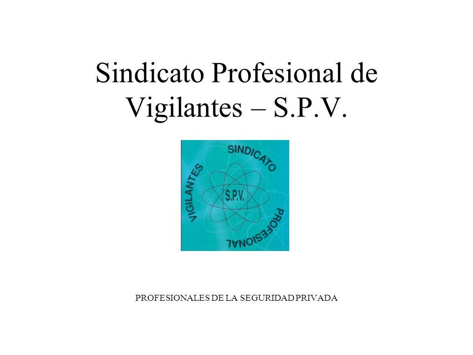Sindicato Profesional de Vigilantes – S.P.V. PROFESIONALES DE LA SEGURIDAD PRIVADA