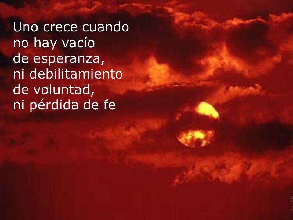 Y CRECE CUANDO CREE, ESPERA Y CONFIA EN SU CREADOR.