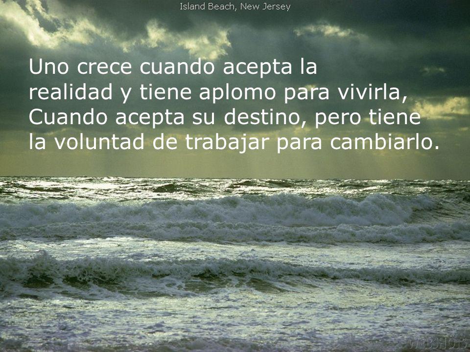 Uno crece cuando no hay vacío de esperanza, ni debilitamiento de voluntad, ni pérdida de fe