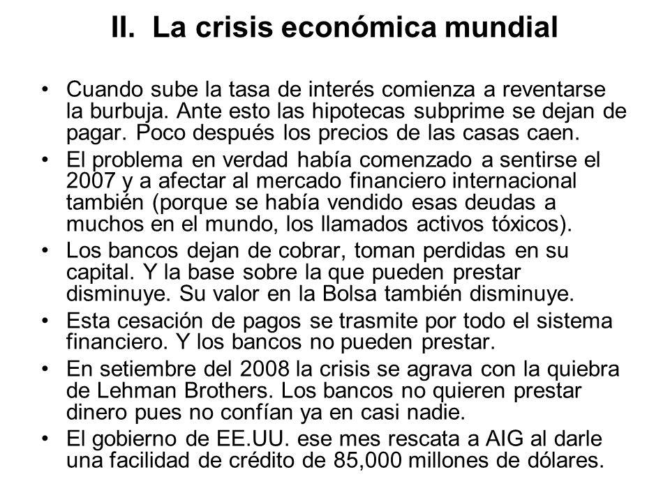 II. La crisis económica mundial Cuando sube la tasa de interés comienza a reventarse la burbuja. Ante esto las hipotecas subprime se dejan de pagar. P