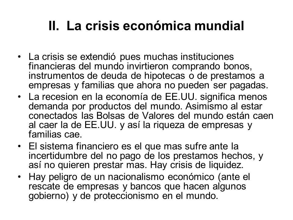 II. La crisis económica mundial La crisis se extendió pues muchas instituciones financieras del mundo invirtieron comprando bonos, instrumentos de deu
