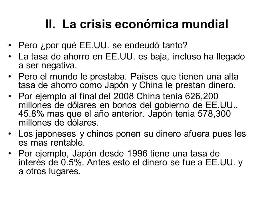 II. La crisis económica mundial Pero ¿por qué EE.UU. se endeudó tanto? La tasa de ahorro en EE.UU. es baja, incluso ha llegado a ser negativa. Pero el