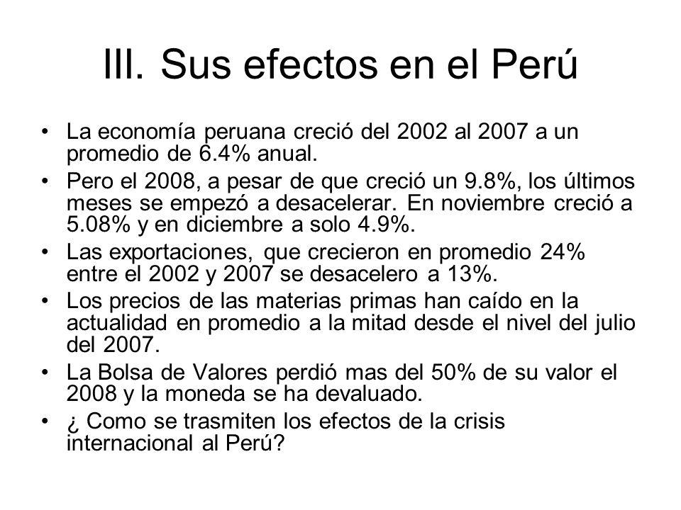 III. Sus efectos en el Perú La economía peruana creció del 2002 al 2007 a un promedio de 6.4% anual. Pero el 2008, a pesar de que creció un 9.8%, los