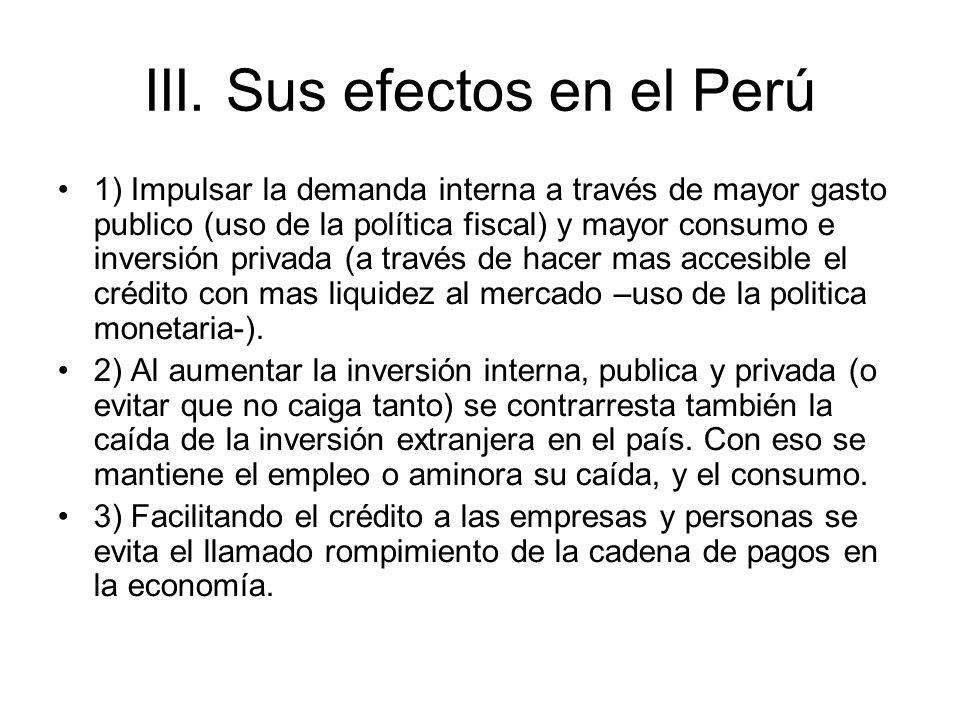 III. Sus efectos en el Perú 1) Impulsar la demanda interna a través de mayor gasto publico (uso de la política fiscal) y mayor consumo e inversión pri