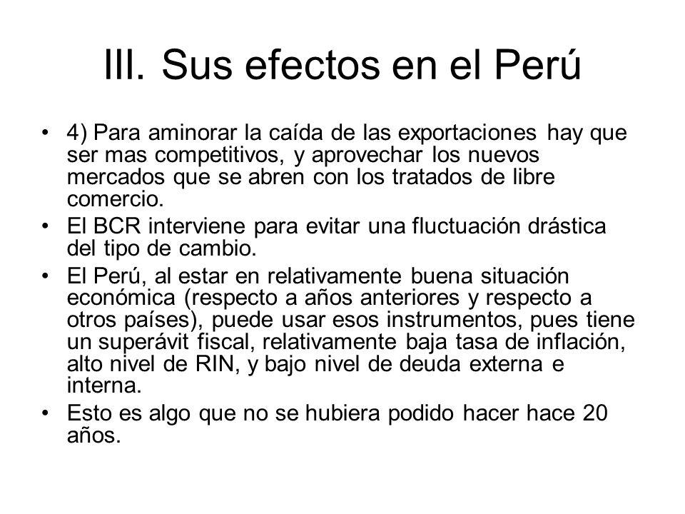 III. Sus efectos en el Perú 4) Para aminorar la caída de las exportaciones hay que ser mas competitivos, y aprovechar los nuevos mercados que se abren