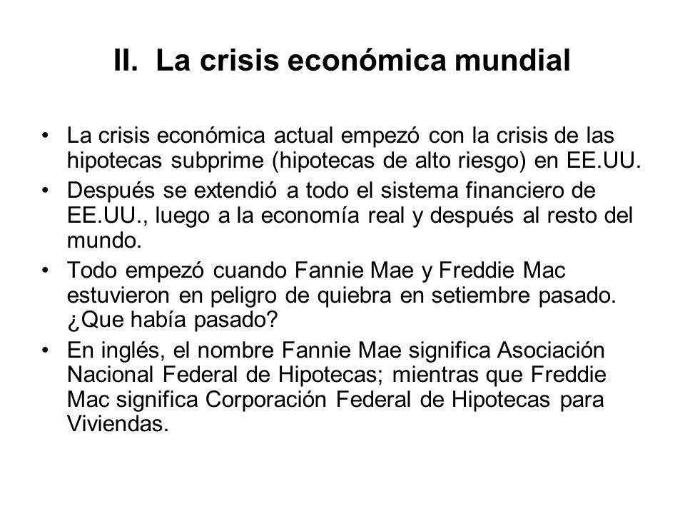 II. La crisis económica mundial La crisis económica actual empezó con la crisis de las hipotecas subprime (hipotecas de alto riesgo) en EE.UU. Después