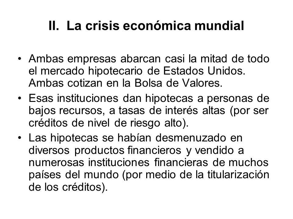 II. La crisis económica mundial Ambas empresas abarcan casi la mitad de todo el mercado hipotecario de Estados Unidos. Ambas cotizan en la Bolsa de Va