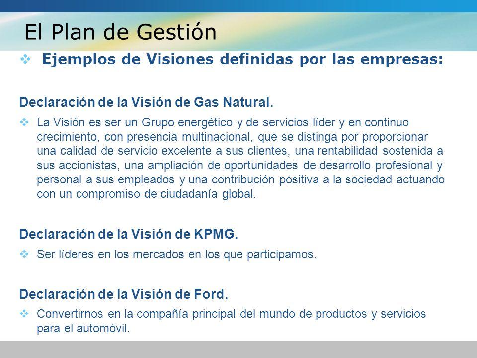 El Plan de Gestión Ejemplos de Visiones definidas por las empresas: Declaración de la Visión de Gas Natural. La Visión es ser un Grupo energético y de