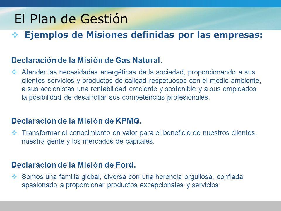 El Plan de Gestión Ejemplos de Misiones definidas por las empresas: Declaración de la Misión de Gas Natural. Atender las necesidades energéticas de la