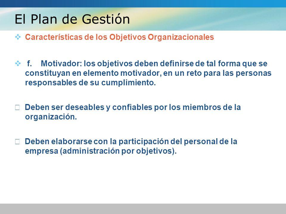 El Plan de Gestión Características de los Objetivos Organizacionales f. Motivador: los objetivos deben definirse de tal forma que se constituyan en el