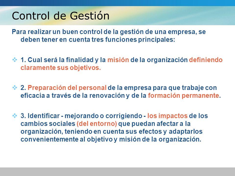 Control de Gestión Para realizar un buen control de la gestión de una empresa, se deben tener en cuenta tres funciones principales: 1. Cual será la fi