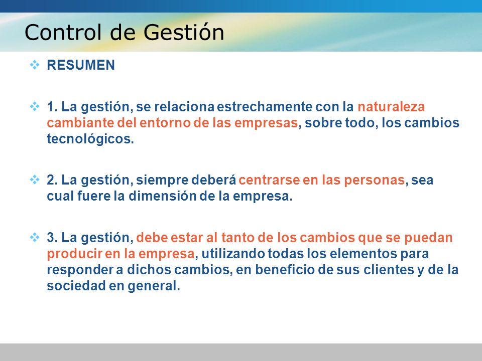 Control de Gestión RESUMEN 1. La gestión, se relaciona estrechamente con la naturaleza cambiante del entorno de las empresas, sobre todo, los cambios