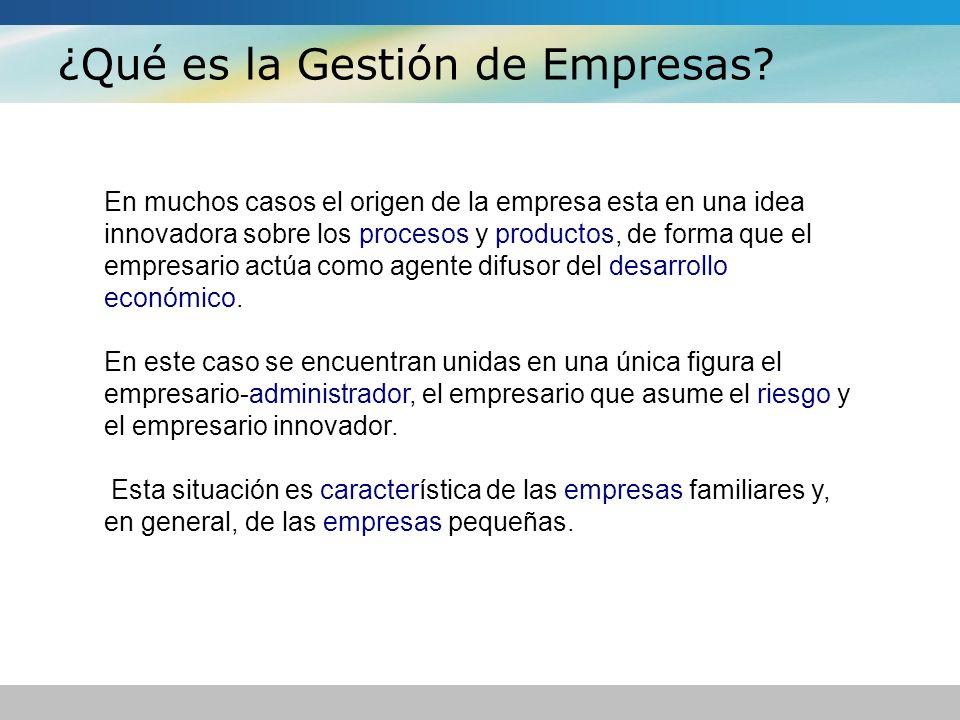¿Qué es la Gestión de Empresas? En muchos casos el origen de la empresa esta en una idea innovadora sobre los procesos y productos, de forma que el em