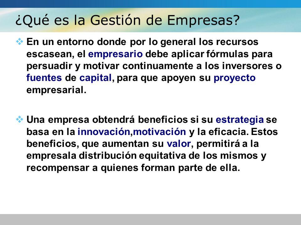 ¿Qué es la Gestión de Empresas? En un entorno donde por lo general los recursos escasean, el empresario debe aplicar fórmulas para persuadir y motivar