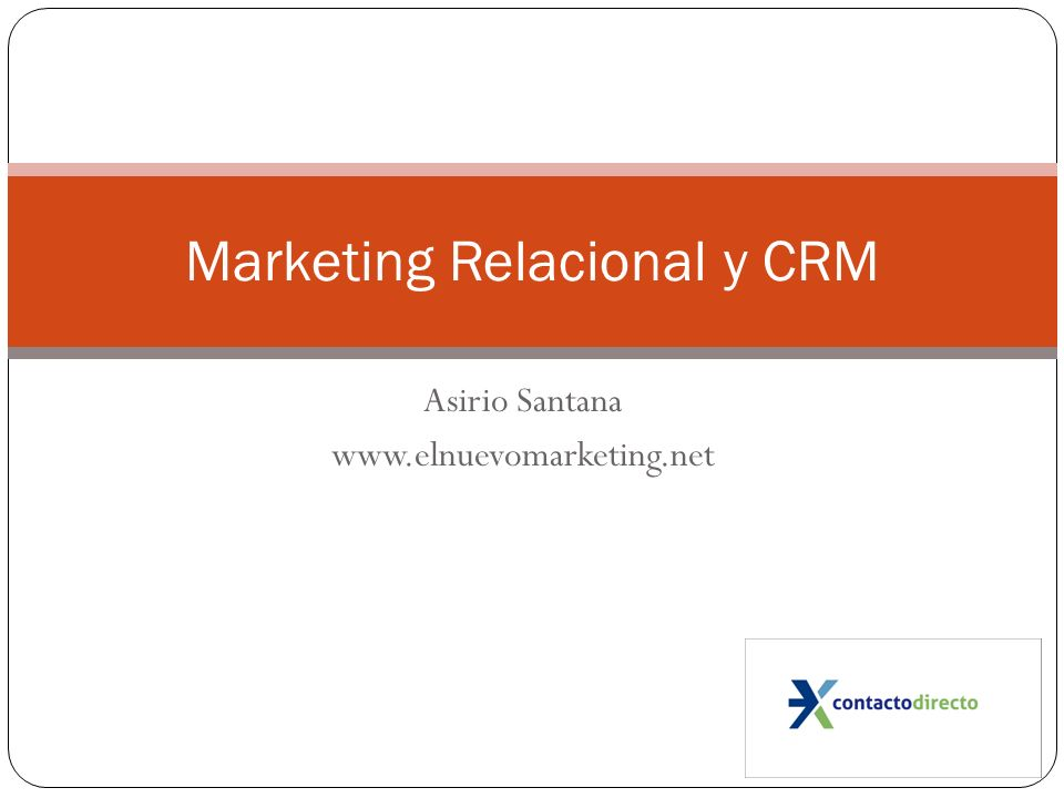 Asirio Santana www.elnuevomarketing.net Marketing Relacional y CRM