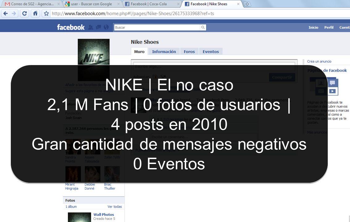 NIKE | El no caso 2,1 M Fans | 0 fotos de usuarios | 4 posts en 2010 Gran cantidad de mensajes negativos 0 Eventos NIKE | El no caso 2,1 M Fans | 0 fo