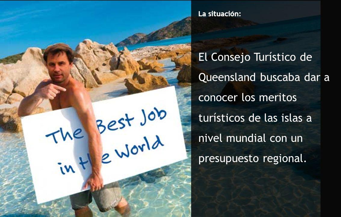 La situación: El Consejo Turístico de Queensland buscaba dar a conocer los meritos turísticos de las islas a nivel mundial con un presupuesto regional.