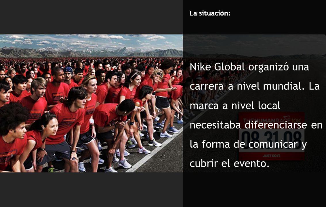 La situación: Nike Global organizó una carrera a nivel mundial. La marca a nivel local necesitaba diferenciarse en la forma de comunicar y cubrir el e