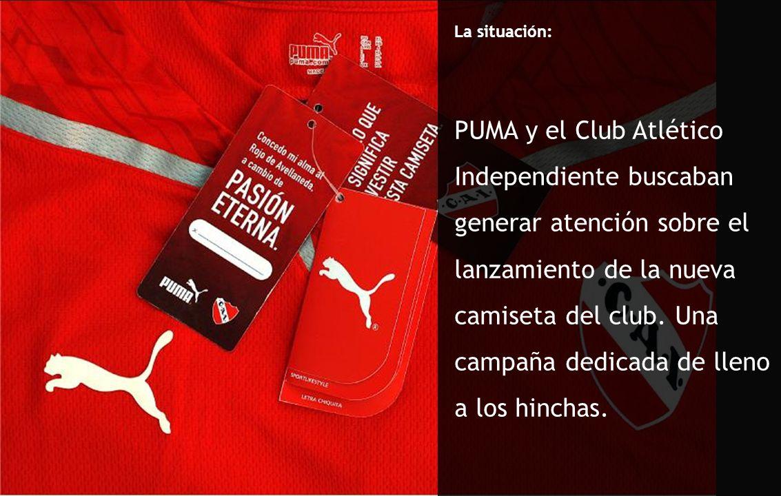 Caso 8: Ponete la roja http://case.ponetelaroja.com/esp/ La situación: PUMA y el Club Atlético Independiente buscaban generar atención sobre el lanzamiento de la nueva camiseta del club.