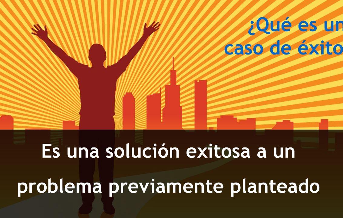 ¿Qué es un caso de éxito Es una solución exitosa a un problema previamente planteado