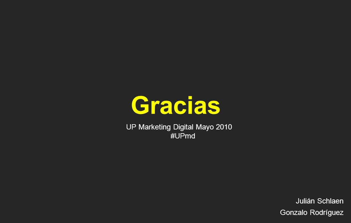 Gracias UP Marketing Digital Mayo 2010 #UPmd Julián Schlaen Gonzalo Rodríguez