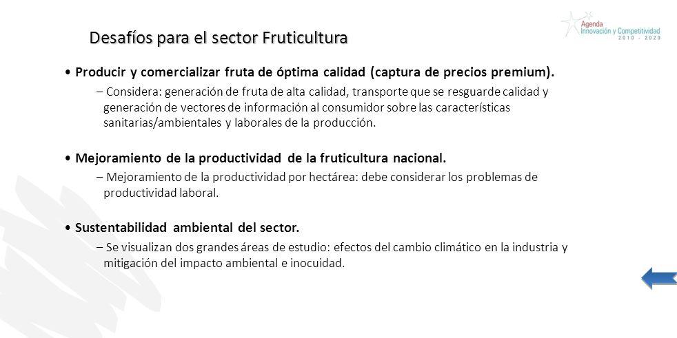 Desafíos para el sector Fruticultura Producir y comercializar fruta de óptima calidad (captura de precios premium). – Considera: generación de fruta d