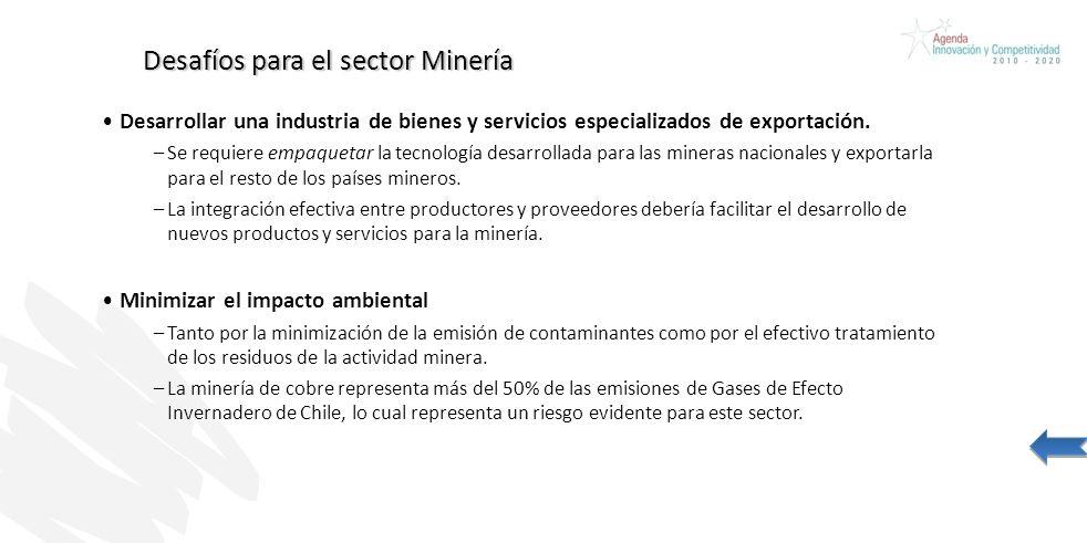 Desafíos para el sector Minería Desarrollar una industria de bienes y servicios especializados de exportación. –Se requiere empaquetar la tecnología d