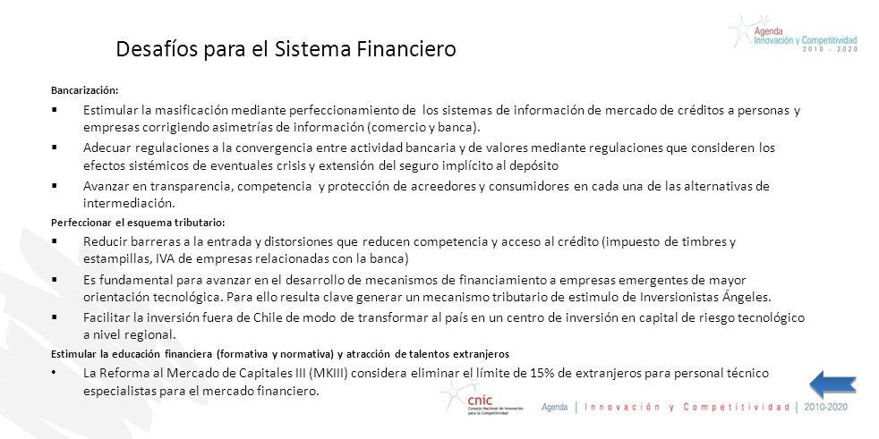 Desafíos para el Sistema Financiero Bancarización: Estimular la masificación mediante perfeccionamiento de los sistemas de información de mercado de créditos a personas y empresas corrigiendo asimetrías de información (comercio y banca).