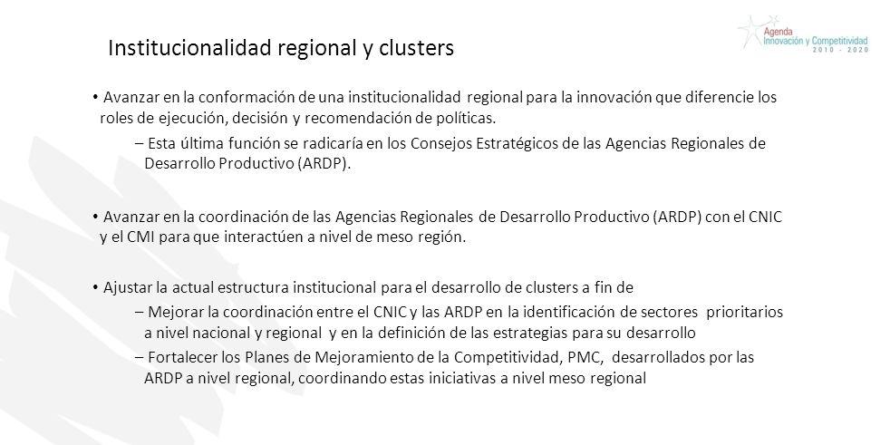 Institucionalidad regional y clusters Avanzar en la conformación de una institucionalidad regional para la innovación que diferencie los roles de ejecución, decisión y recomendación de políticas.
