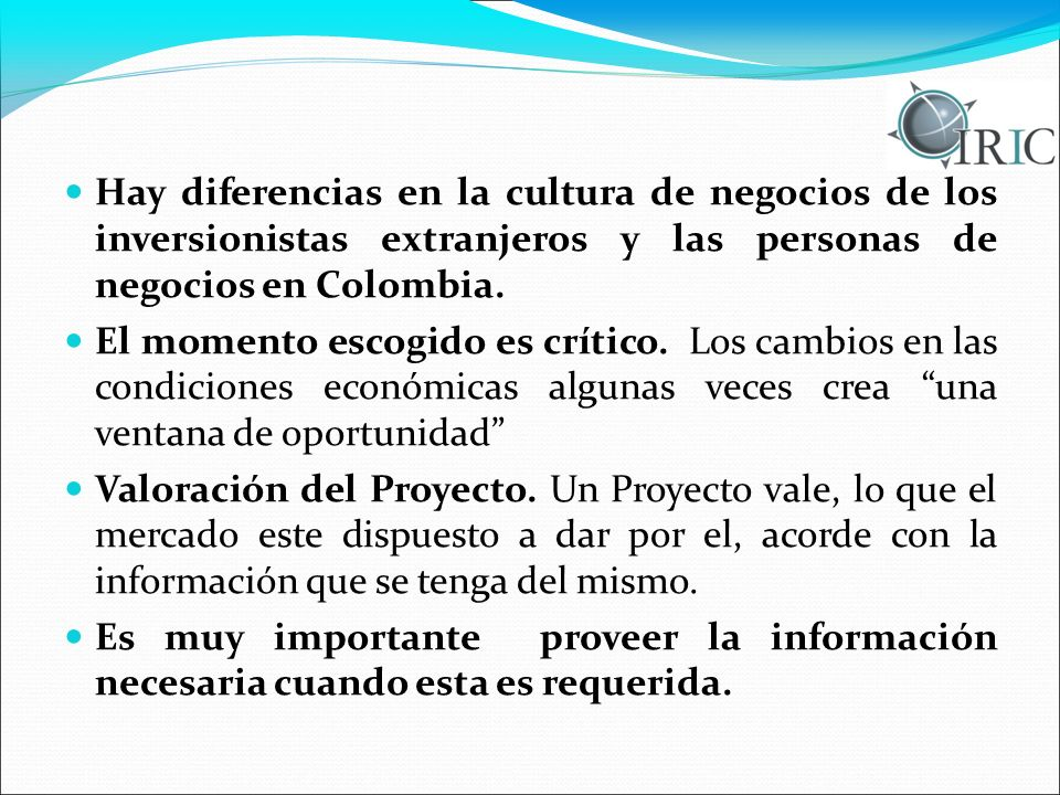 Hay diferencias en la cultura de negocios de los inversionistas extranjeros y las personas de negocios en Colombia. El momento escogido es crítico. Lo