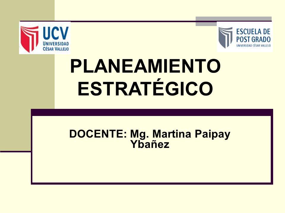 DOCENTE: Mg. Martina Paipay Ybañez PLANEAMIENTO ESTRATÉGICO
