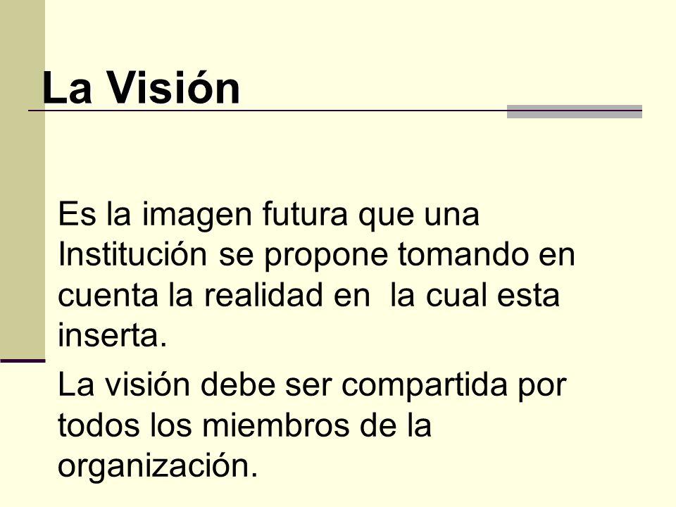 La Visión Es la imagen futura que una Institución se propone tomando en cuenta la realidad en la cual esta inserta.
