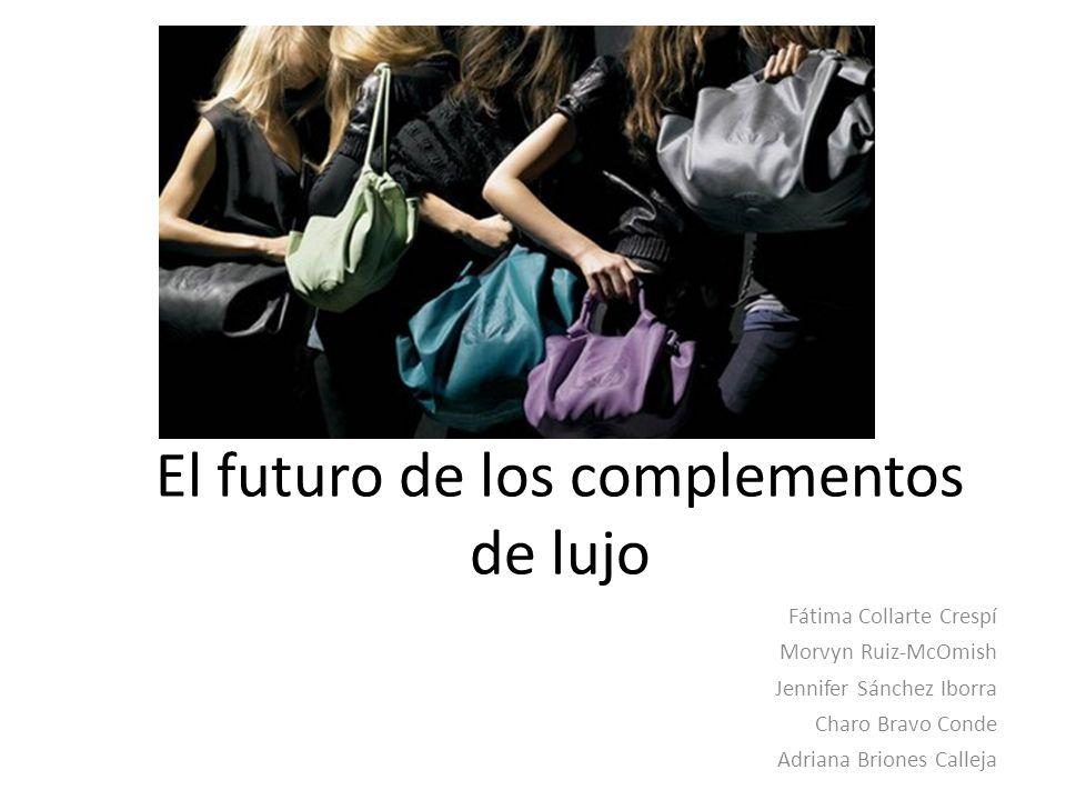 El futuro de los complementos de lujo Fátima Collarte Crespí Morvyn Ruiz-McOmish Jennifer Sánchez Iborra Charo Bravo Conde Adriana Briones Calleja