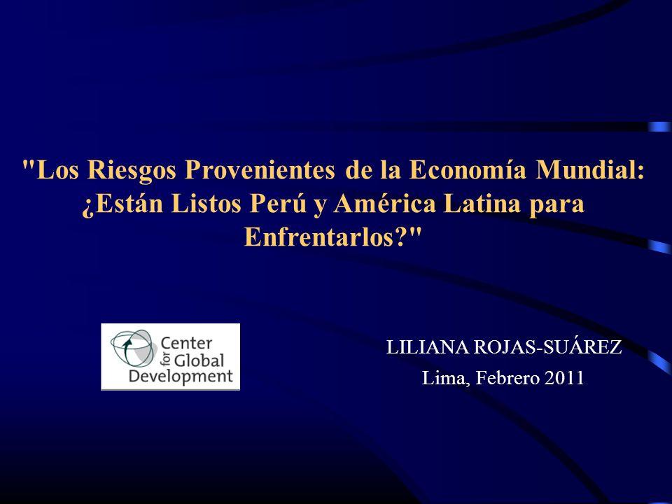 LILIANA ROJAS-SUÁREZ Lima, Febrero 2011 Los Riesgos Provenientes de la Economía Mundial: ¿Están Listos Perú y América Latina para Enfrentarlos