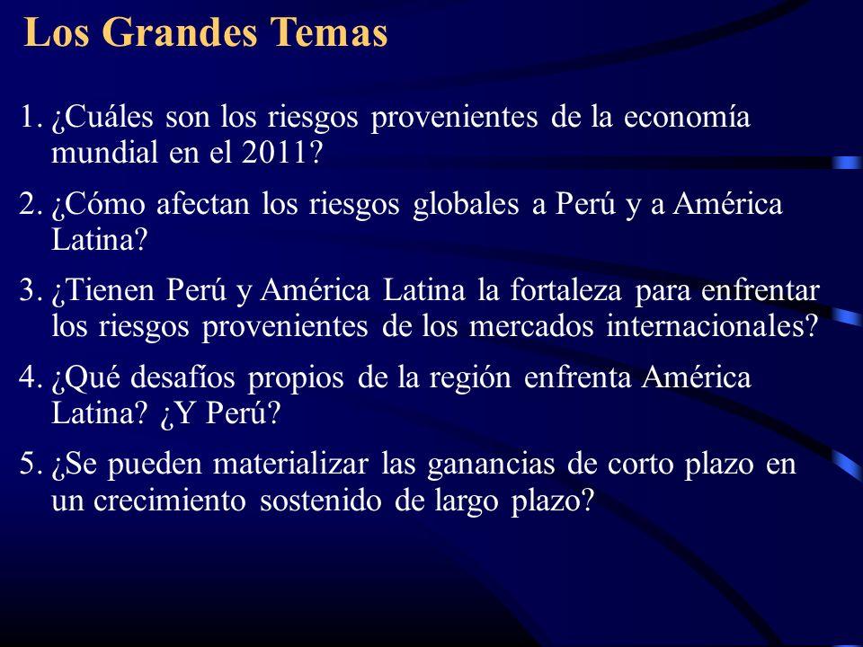 Los Grandes Temas 1.¿Cuáles son los riesgos provenientes de la economía mundial en el 2011? 2.¿Cómo afectan los riesgos globales a Perú y a América La