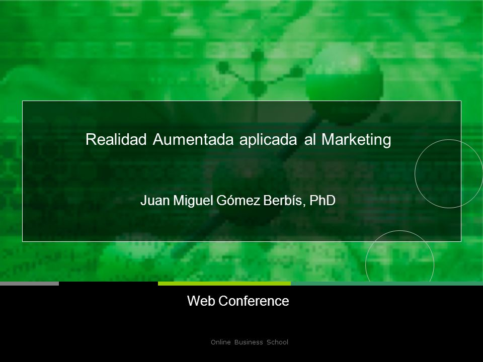 Online Business School 2 Realidad Aumentada aplicada al Marketing Juan Miguel Gómez Berbís, PhD Web Conference