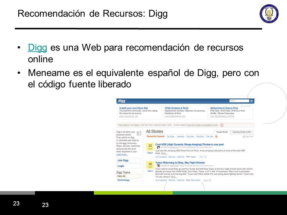 23 Recomendación de Recursos: Digg Digg es una Web para recomendación de recursos online Meneame es el equivalente español de Digg, pero con el código