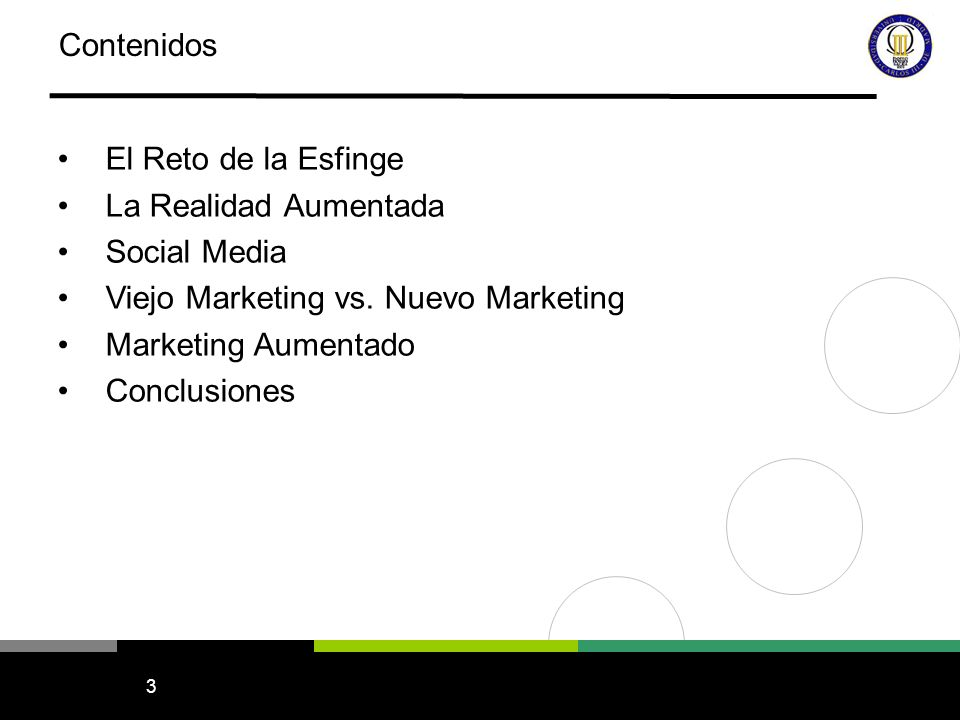 3 Contenidos El Reto de la Esfinge La Realidad Aumentada Social Media Viejo Marketing vs. Nuevo Marketing Marketing Aumentado Conclusiones
