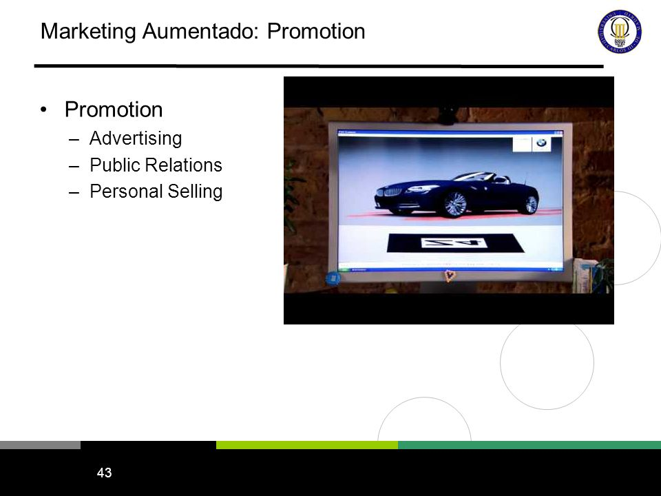43 Marketing Aumentado: Promotion Promotion –Advertising –Public Relations –Personal Selling