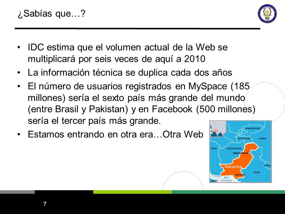 7 ¿Sabías que…? IDC estima que el volumen actual de la Web se multiplicará por seis veces de aquí a 2010 La información técnica se duplica cada dos añ
