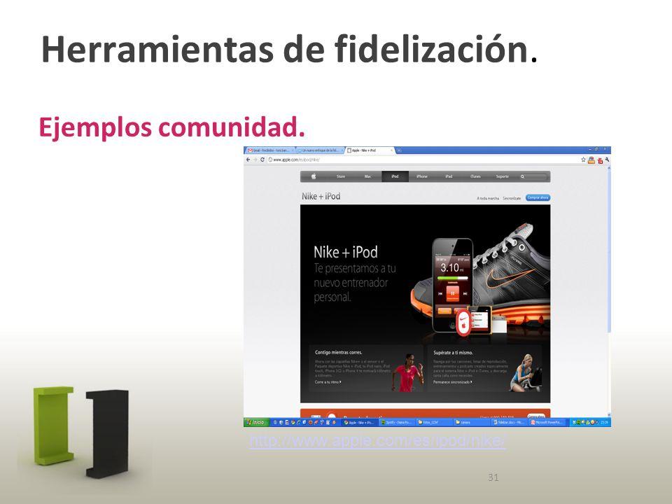 Herramientas de fidelización. Ejemplos comunidad. 31 http://www.apple.com/es/ipod/nike/